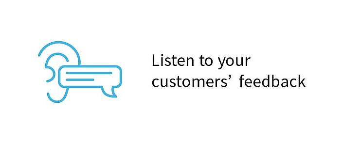 Listen to your customers' feedback