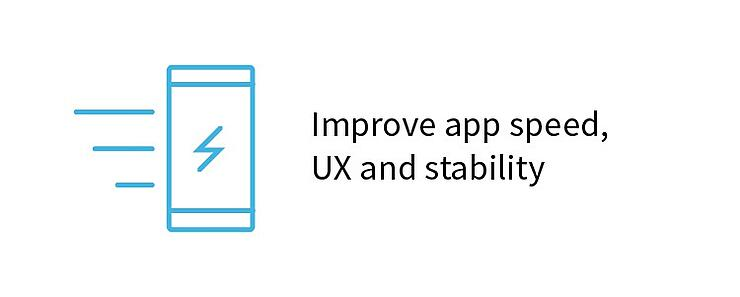 Improve app speed, UX and stability