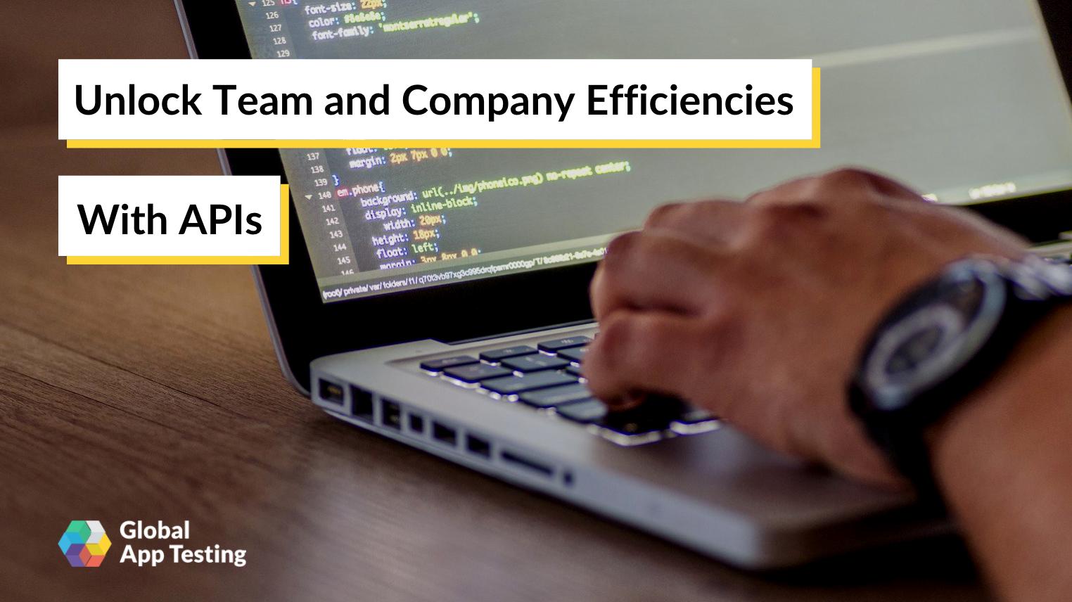 Unlock Team & Company Efficiencies with APIs