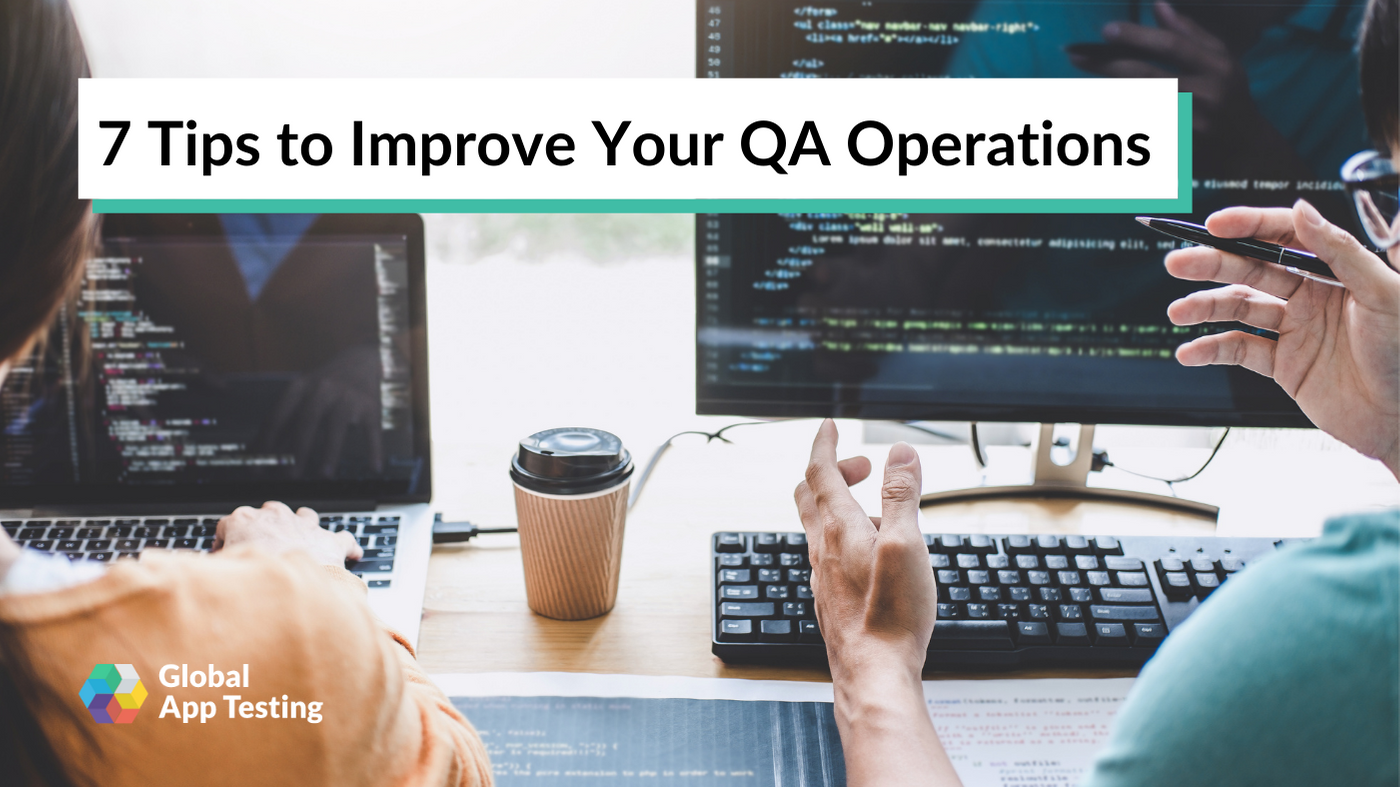 7 Tips to Improve Your QA Operations