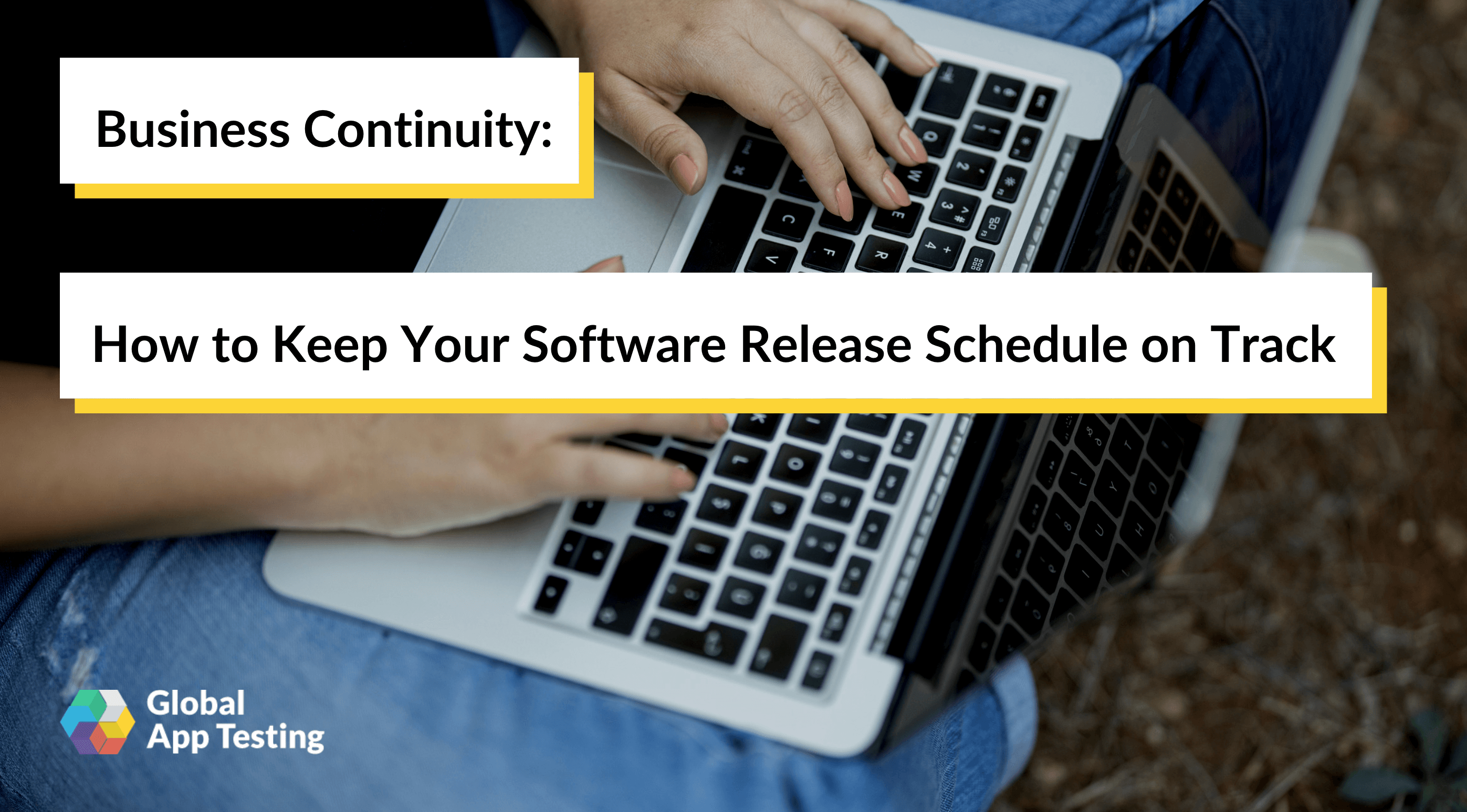 Business Continuity: How to Keep Your Software Release Schedule on Track