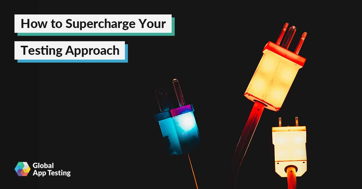 How to Supercharge Your Testing Approach
