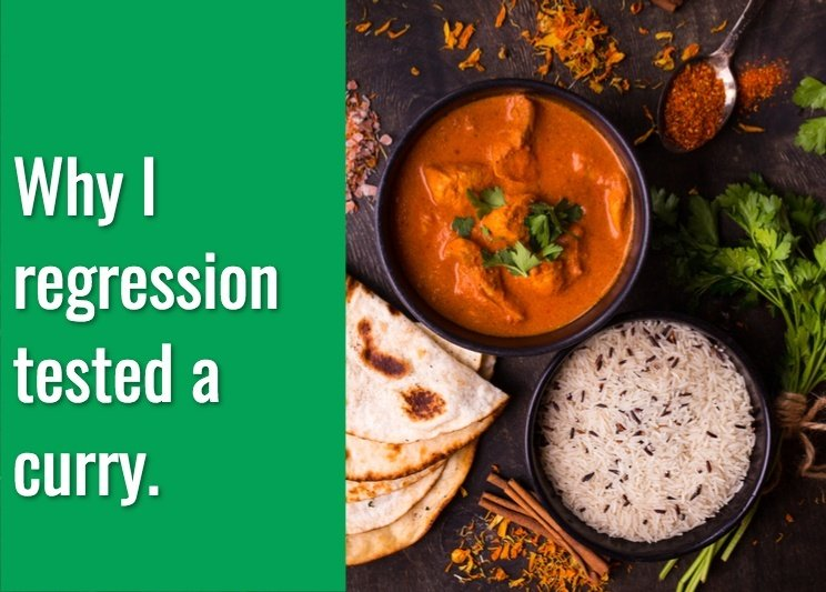 Regression Testing While Cooking a Curry by