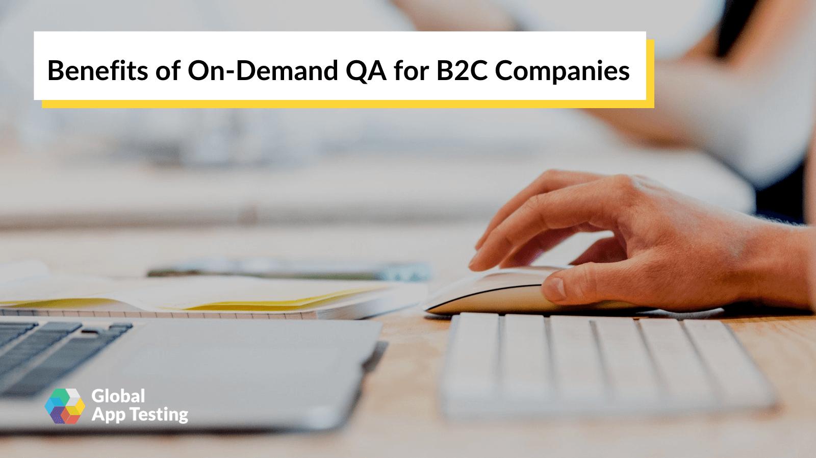 Benefits of On-Demand QA for B2C Companies