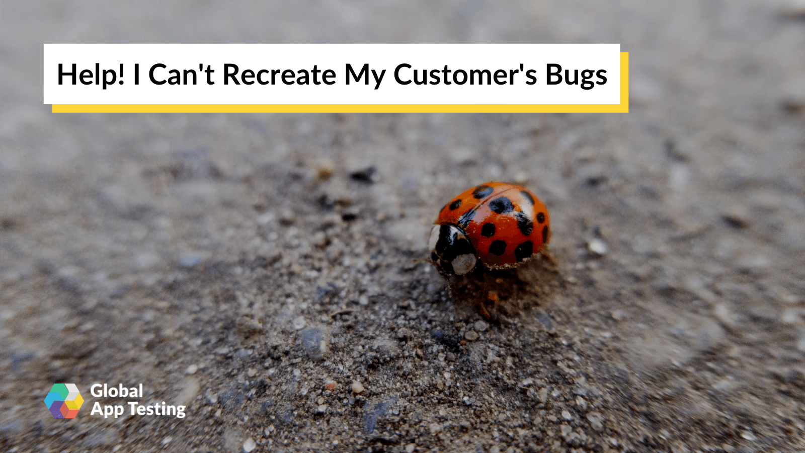 Help! I Can't Recreate My Customer's Bugs