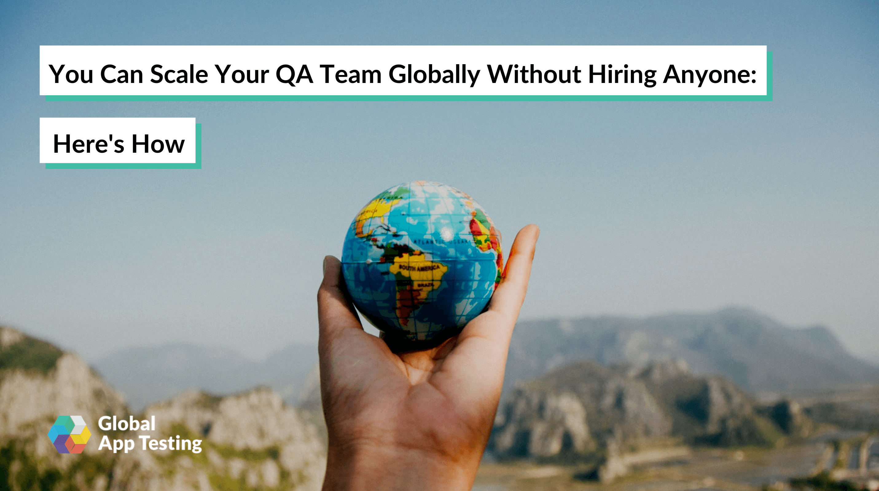 You Can Scale Your QA Team Globally Without Hiring Anyone: Here's How