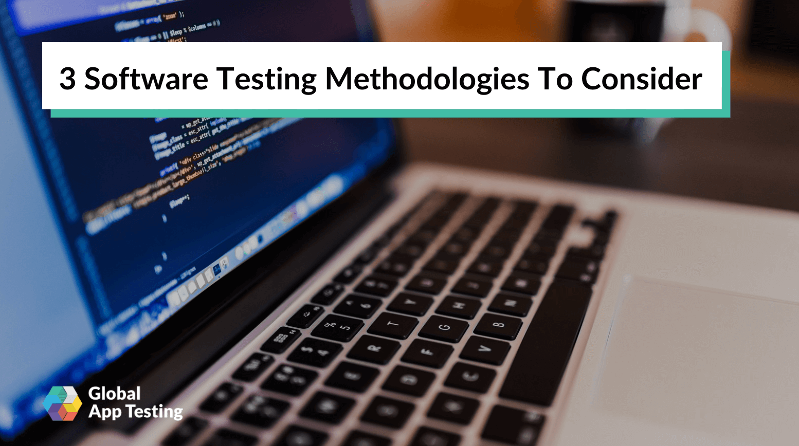 3 Software Testing Methodologies To Consider