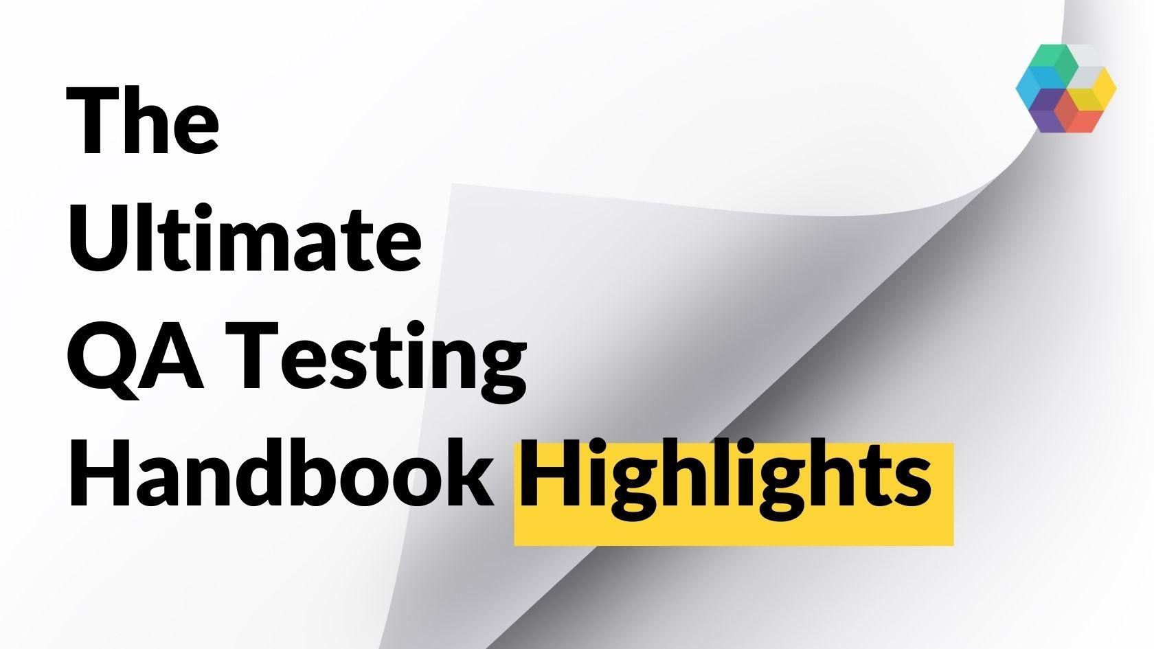 The Ultimate QA Testing Handbook Highlights