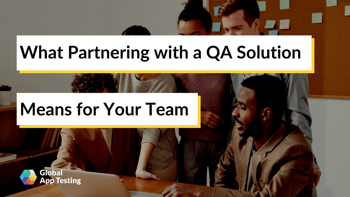 What Partnering with a QA Solution Means for Your Team