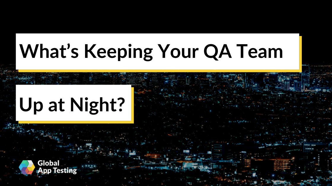 What's Keeping Your QA Team Up at Night?