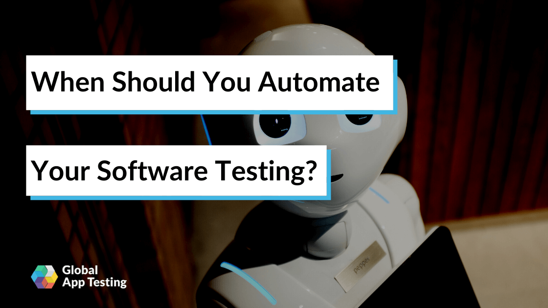 When Should You Automate Your Software Testing?