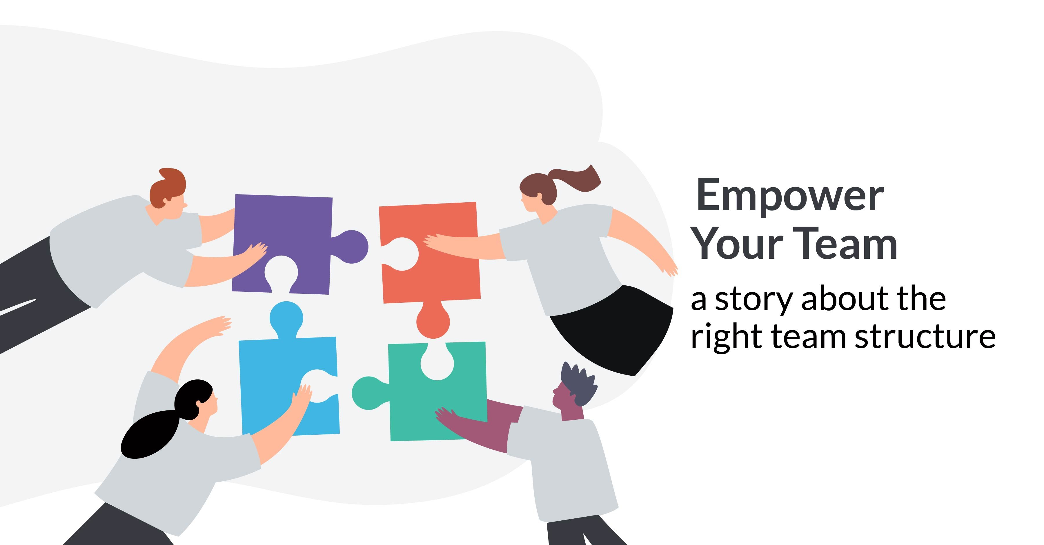 Empower Your Team — a story about the right team structure to achieve Continuous Delivery.