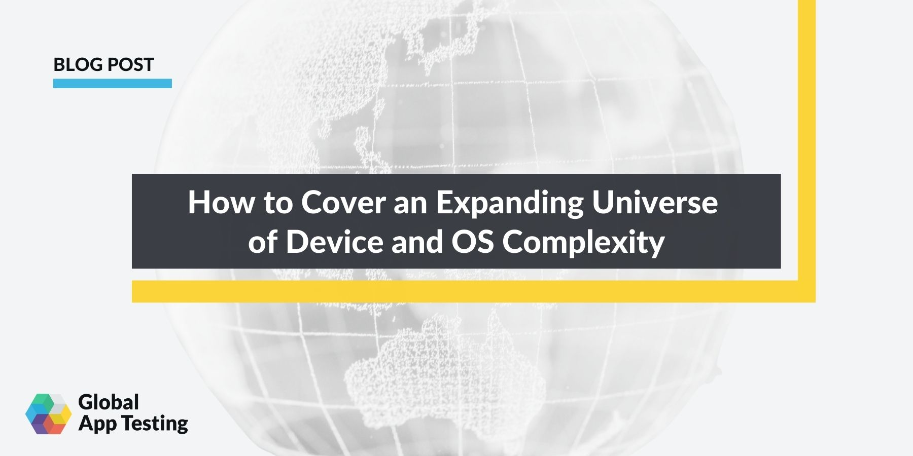 How to Cover an Expanding Universe of Device and OS complexity