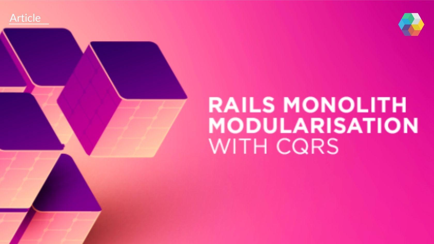 Rails Monolith Modularisation with CQRS